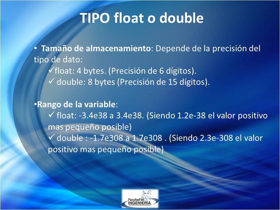 TIPO float o double Tamaño de almacenamiento: Depende de la precisión del tipo de dato: float: 4 bytes. (Precisión de 6 dígitos).
