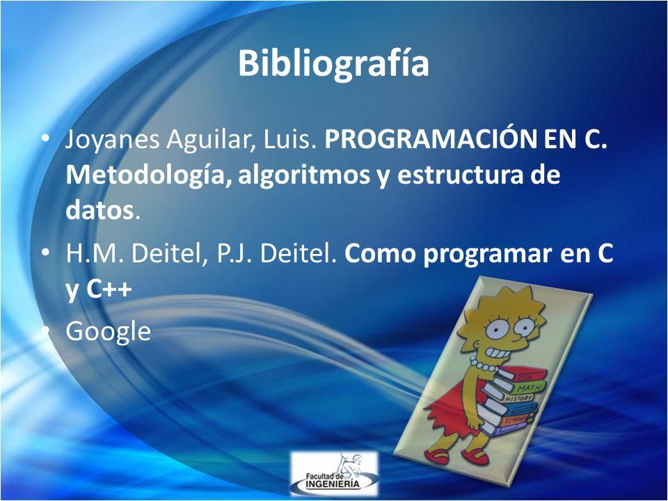 Bibliografía Joyanes Aguilar, Luis. PROGRAMACIÓN EN C. Metodología, algoritmos y estructura de datos.