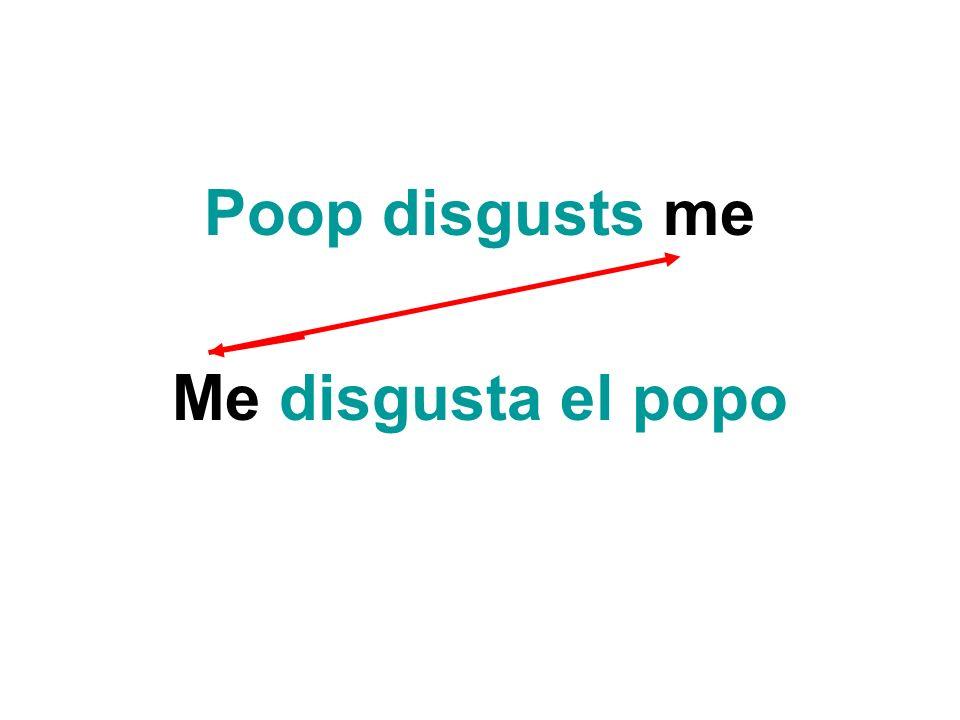 Poop disgusts me Me disgusta el popo