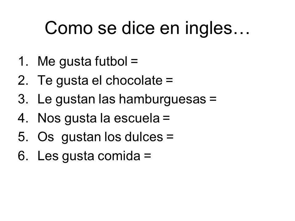 Como se dice en ingles… Me gusta futbol = Te gusta el chocolate =