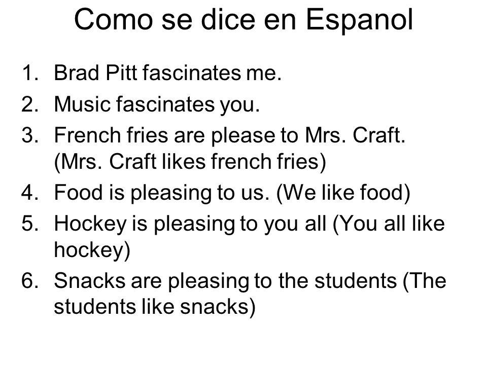 Como se dice en Espanol Brad Pitt fascinates me. Music fascinates you.