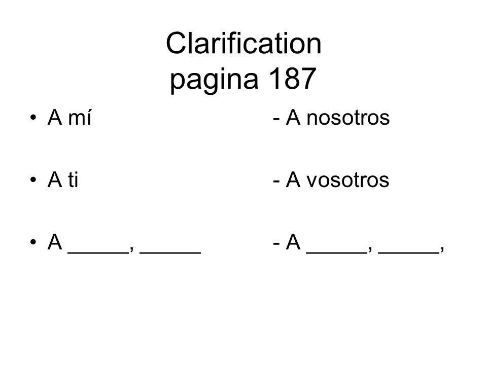 Clarification pagina 187 A mí - A nosotros A ti - A vosotros
