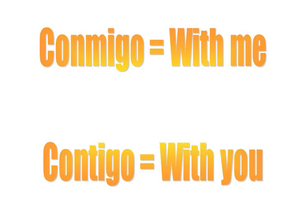 Conmigo = With me Contigo = With you
