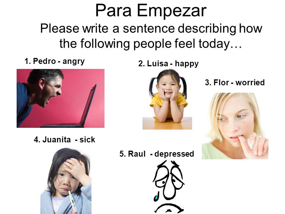 Para Empezar Please write a sentence describing how the following people feel today…
