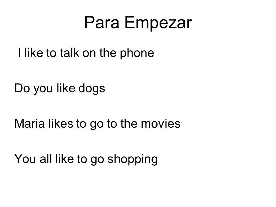 Para Empezar I like to talk on the phone Do you like dogs