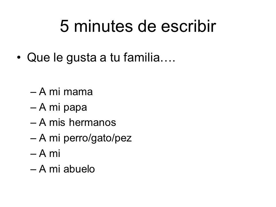5 minutes de escribir Que le gusta a tu familia…. A mi mama A mi papa