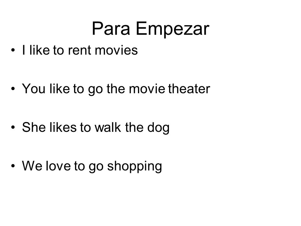 Para Empezar I like to rent movies You like to go the movie theater