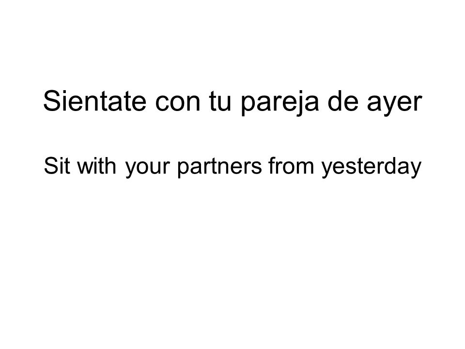 Sientate con tu pareja de ayer Sit with your partners from yesterday