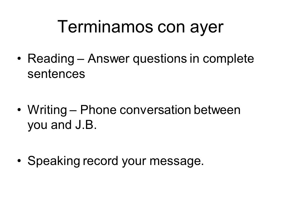 Terminamos con ayer Reading – Answer questions in complete sentences