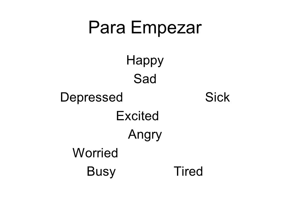 Para Empezar Happy Sad Depressed Sick Excited Angry Worried Busy Tired