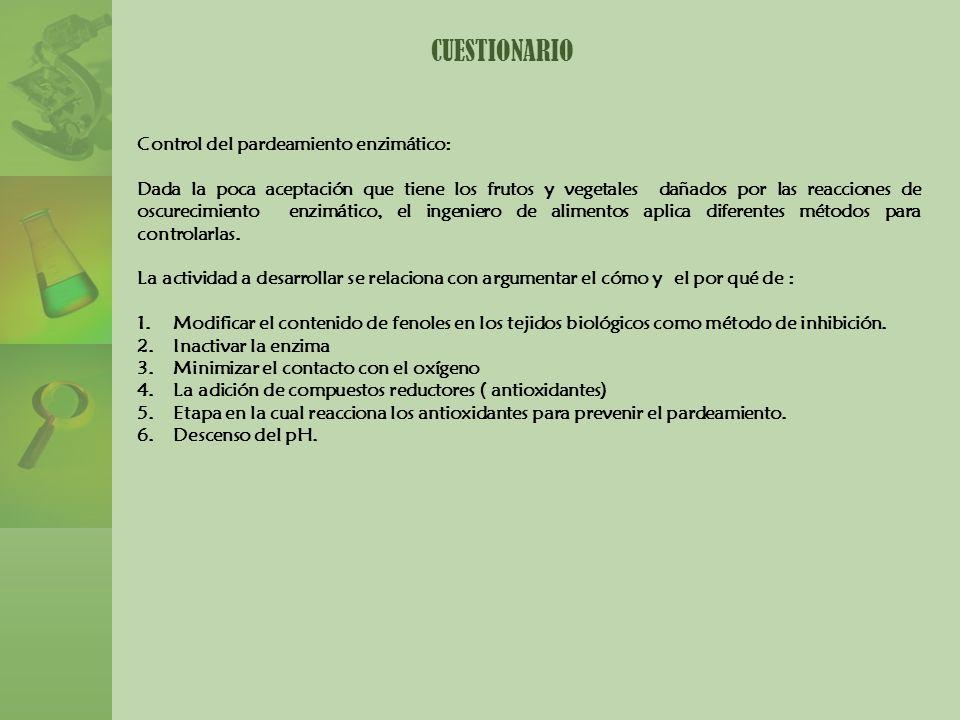 CUESTIONARIO Control del pardeamiento enzimático: