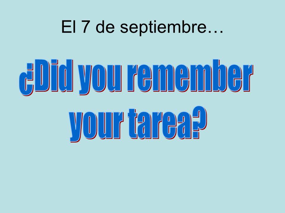 El 7 de septiembre… ¿Did you remember your tarea