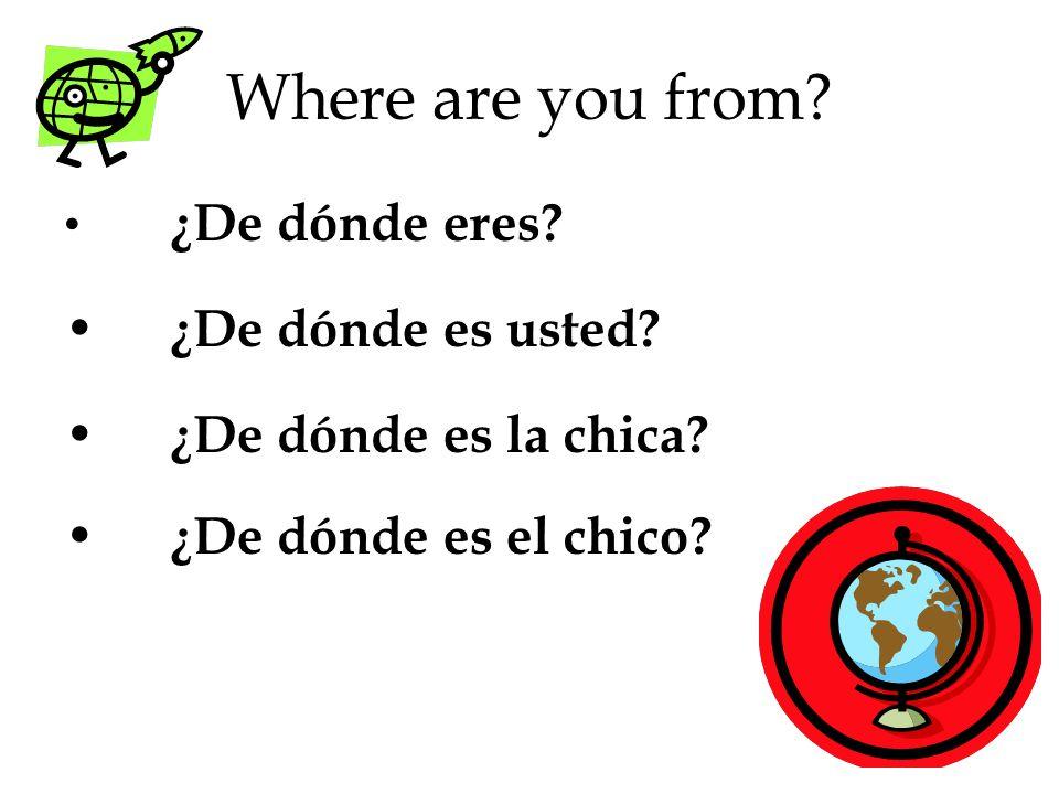 Where are you from ¿De dónde es usted ¿De dónde es la chica