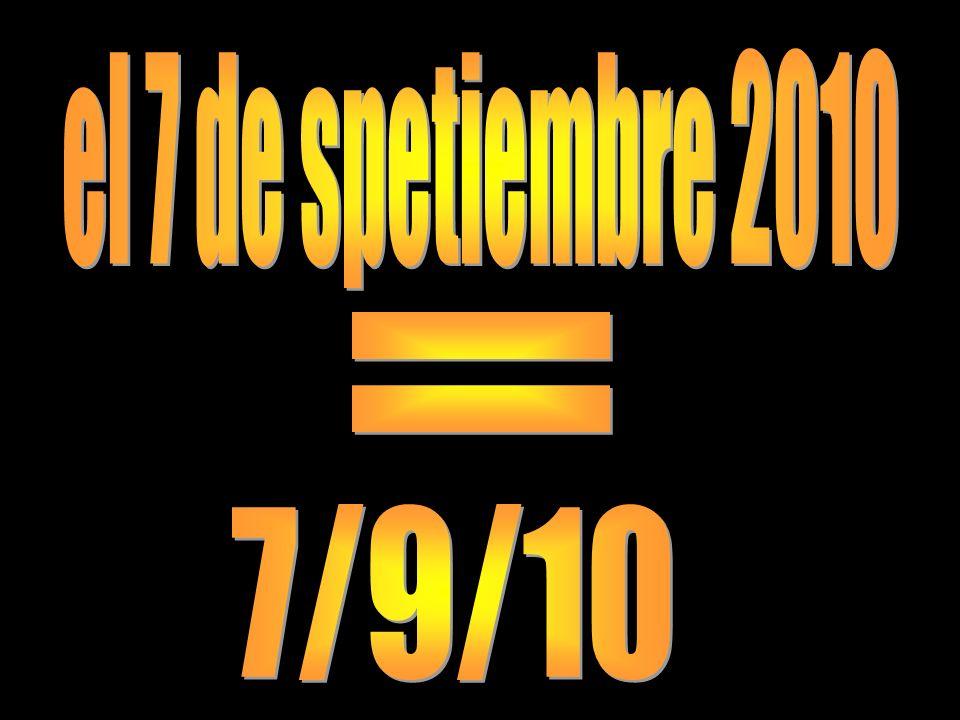 el 7 de spetiembre 2010 = 7/9/10