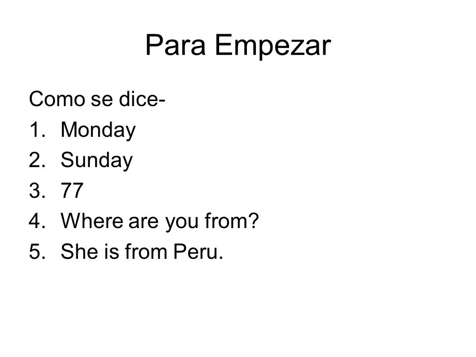 Para Empezar Como se dice- Monday Sunday 77 Where are you from