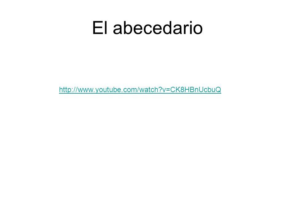 El abecedario http://www.youtube.com/watch v=CK8HBnUcbuQ