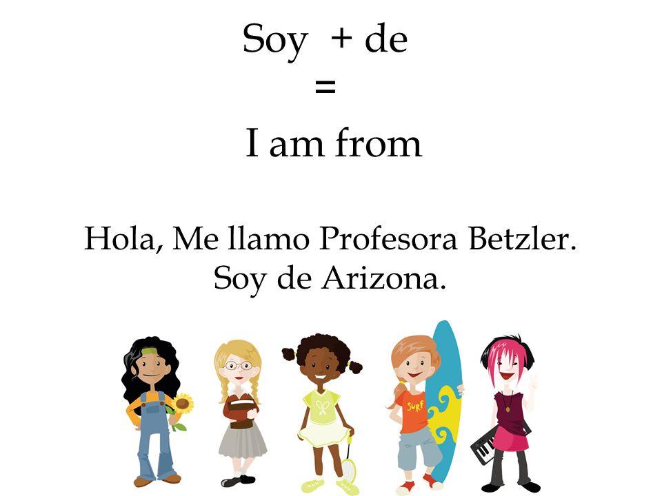 Hola, Me llamo Profesora Betzler. Soy de Arizona.