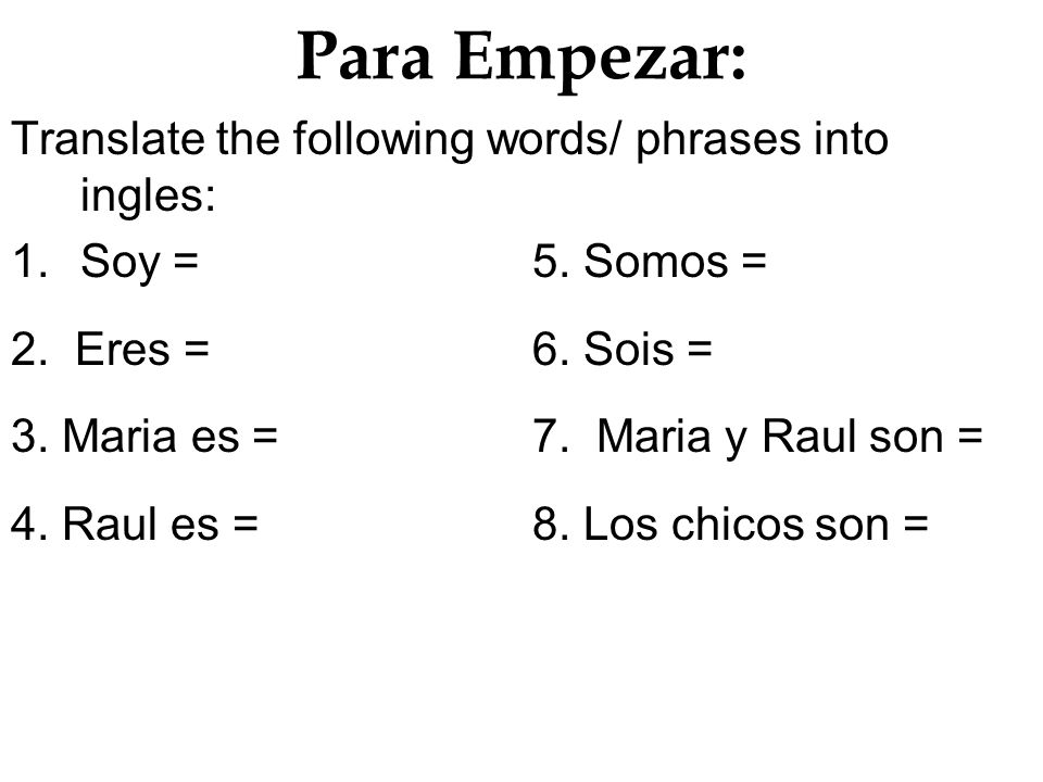 Para Empezar: Translate the following words/ phrases into ingles: