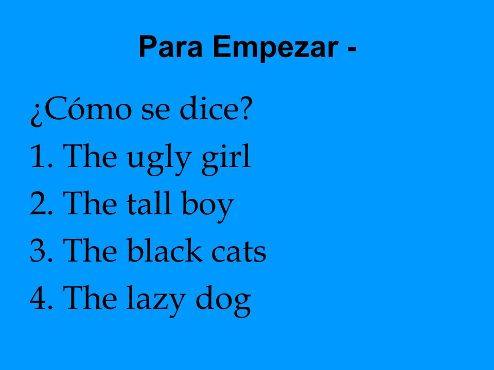 ¿Cómo se dice The ugly girl The tall boy The black cats The lazy dog