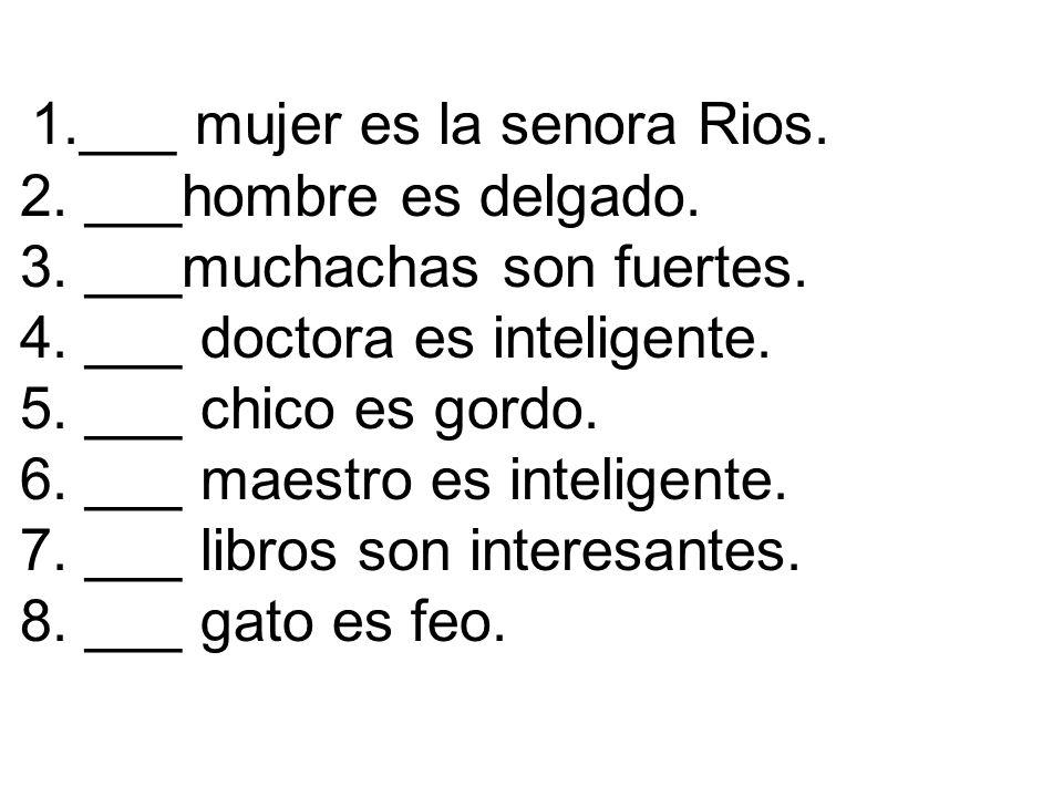 1. ___ mujer es la senora Rios. 2. ___hombre es delgado. 3