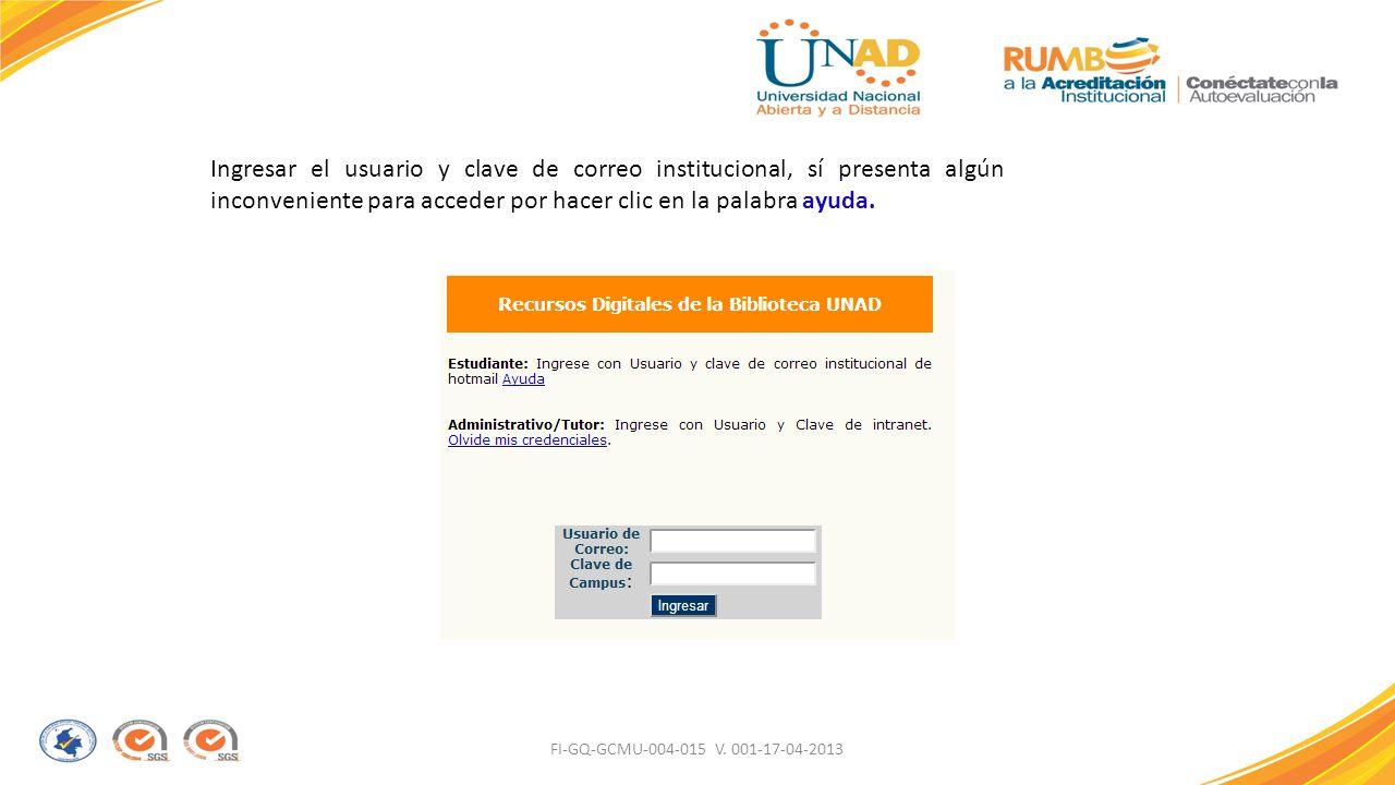 Ingresar el usuario y clave de correo institucional, sí presenta algún inconveniente para acceder por hacer clic en la palabra ayuda.