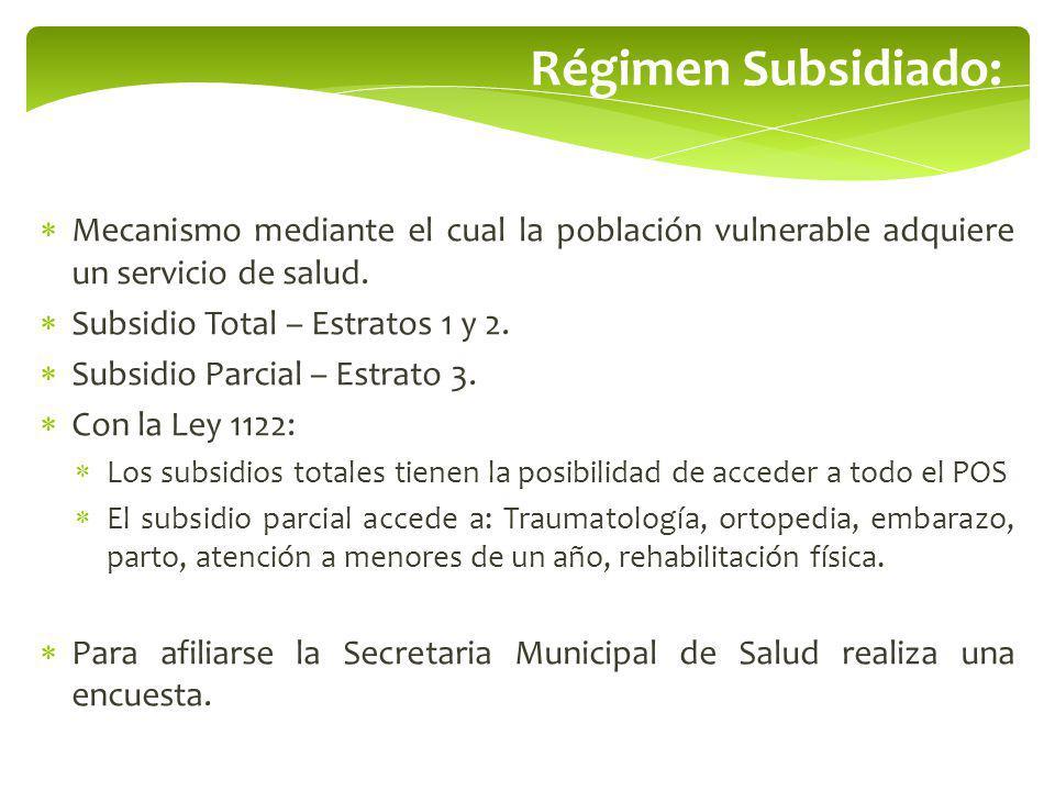 Régimen Subsidiado: Mecanismo mediante el cual la población vulnerable adquiere un servicio de salud.