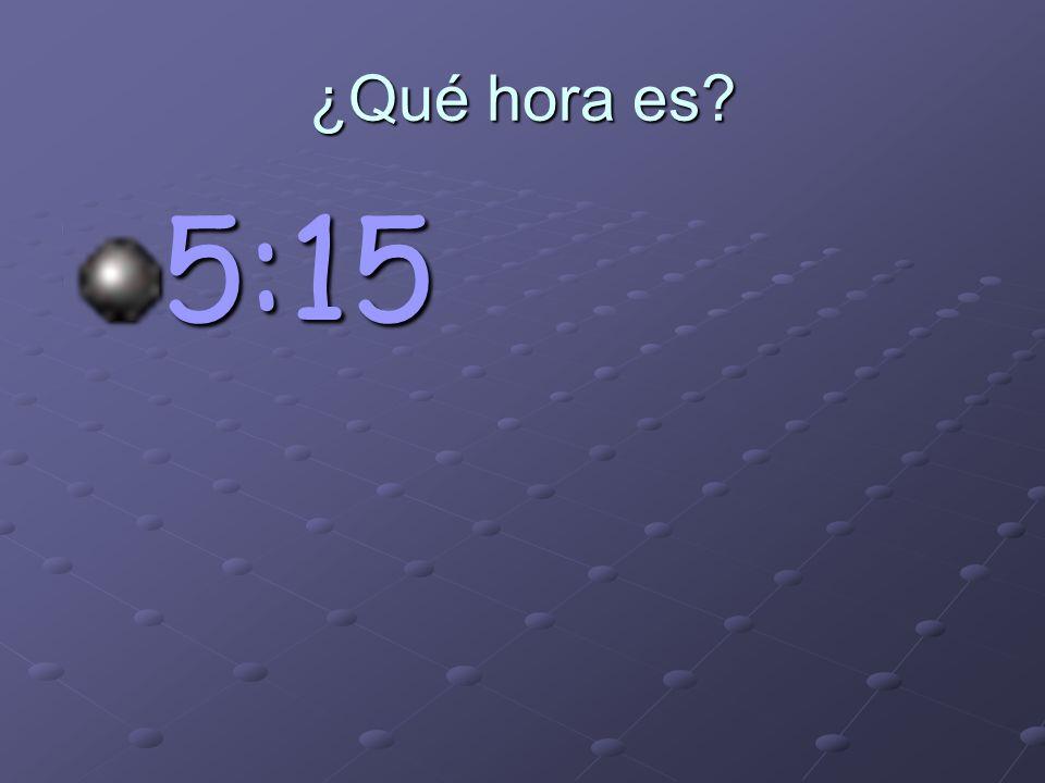¿Qué hora es 5:15