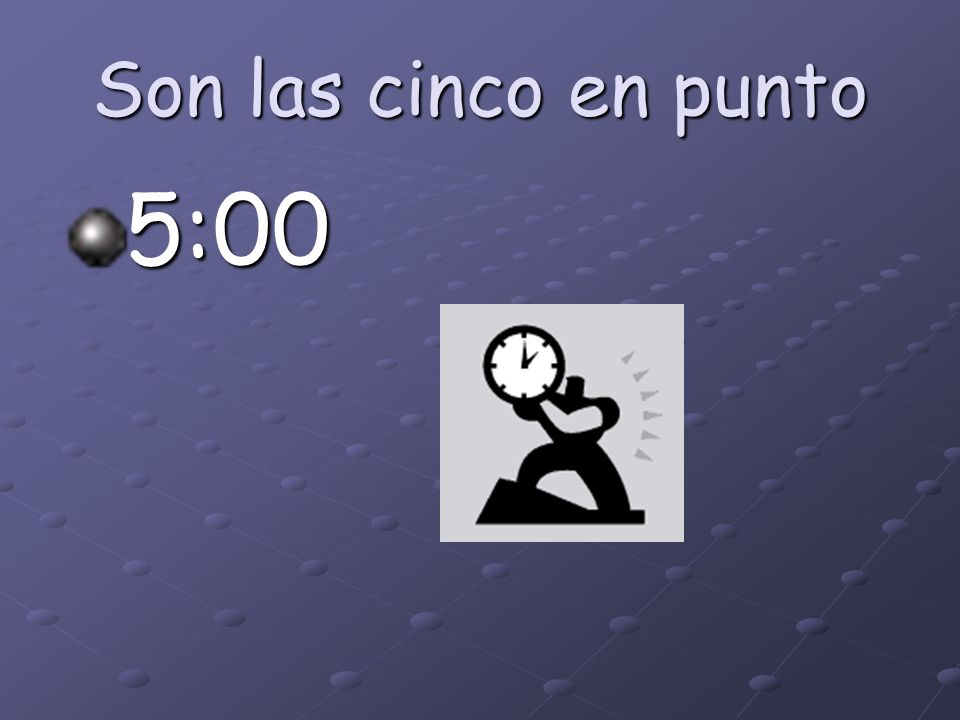 Son las cinco en punto 5:00