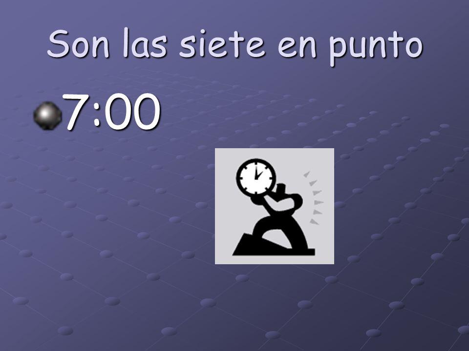 Son las siete en punto 7:00