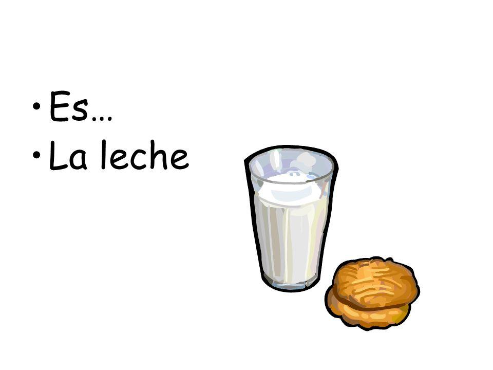 Es… La leche