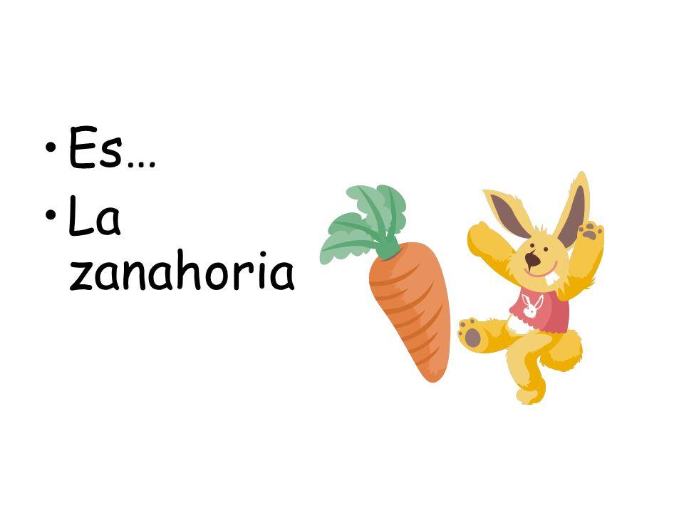 Es… La zanahoria