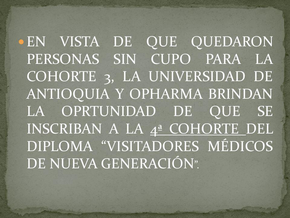 EN VISTA DE QUE QUEDARON PERSONAS SIN CUPO PARA LA COHORTE 3, LA UNIVERSIDAD DE ANTIOQUIA Y OPHARMA BRINDAN LA OPRTUNIDAD DE QUE SE INSCRIBAN A LA 4ª COHORTE DEL DIPLOMA VISITADORES MÉDICOS DE NUEVA GENERACIÓN .