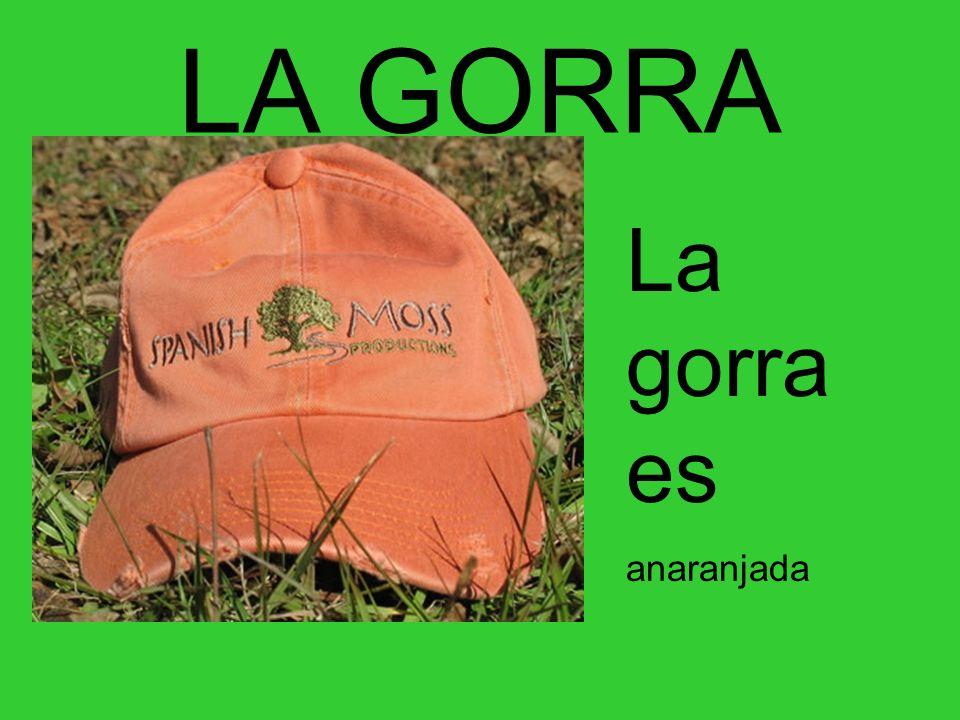 LA GORRA La gorra es anaranjada
