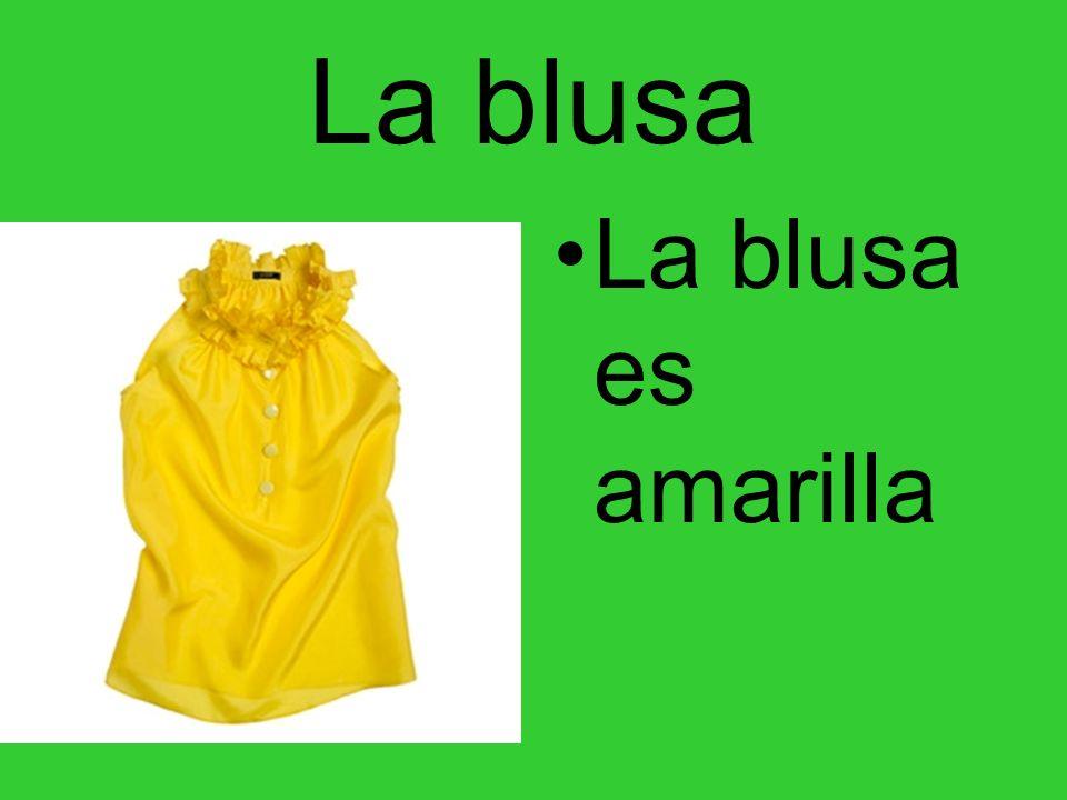 La blusa La blusa es amarilla