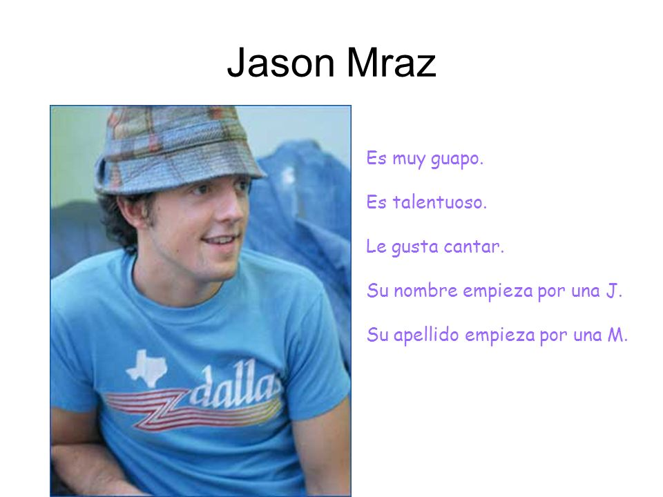 Jason Mraz Es muy guapo. Es talentuoso. Le gusta cantar.