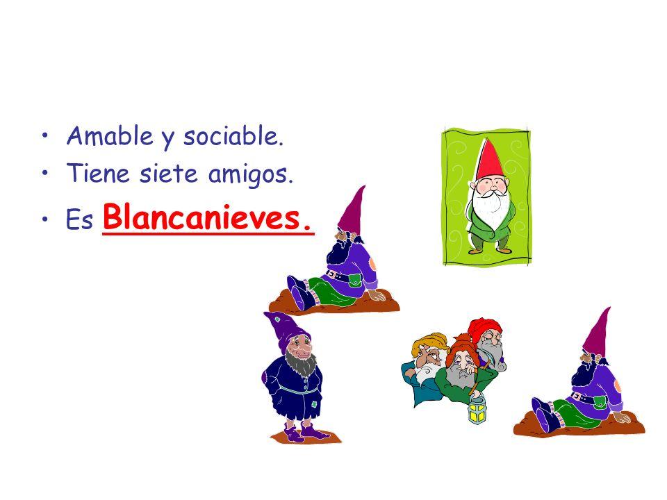 Amable y sociable. Tiene siete amigos. Es Blancanieves.