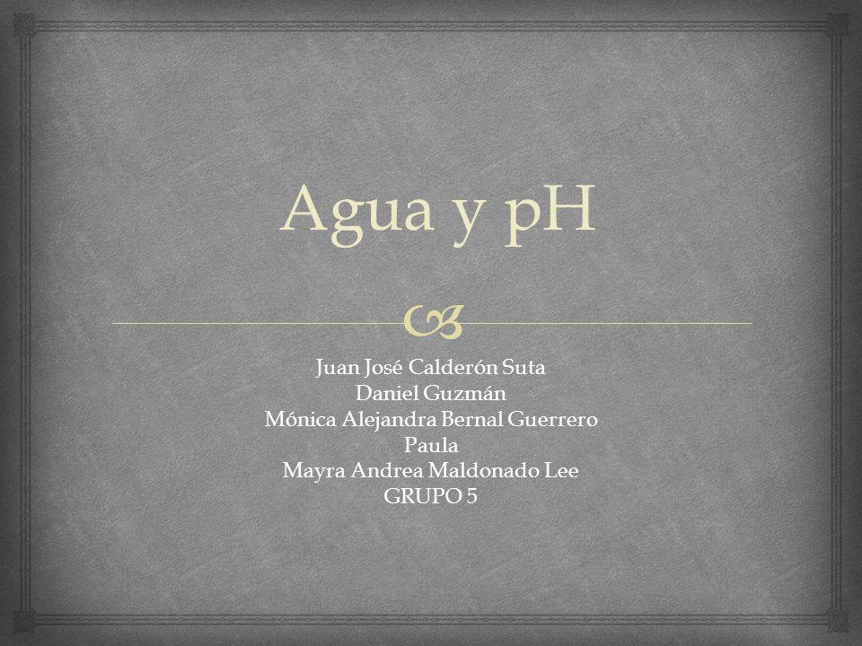 Agua y pH  Juan José Calderón Suta Daniel Guzmán