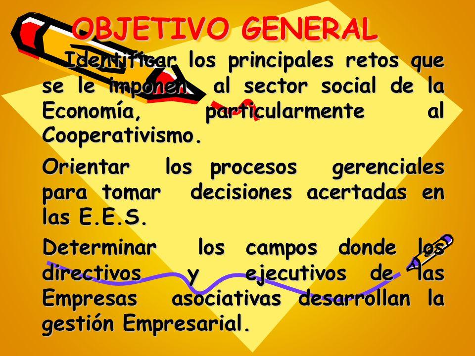 OBJETIVO GENERAL Identificar los principales retos que se le imponen al sector social de la Economía, particularmente al Cooperativismo.