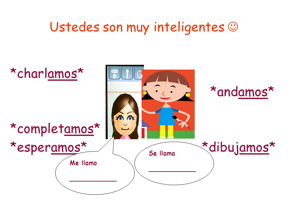 Ustedes son muy inteligentes 