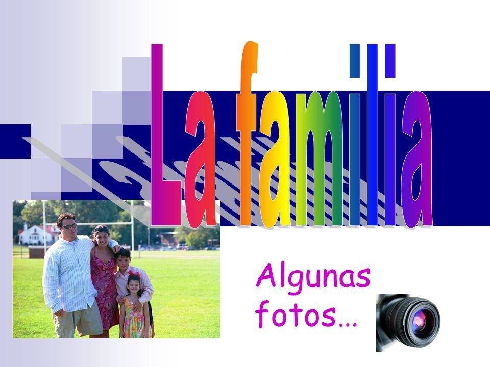 La familia Algunas fotos…