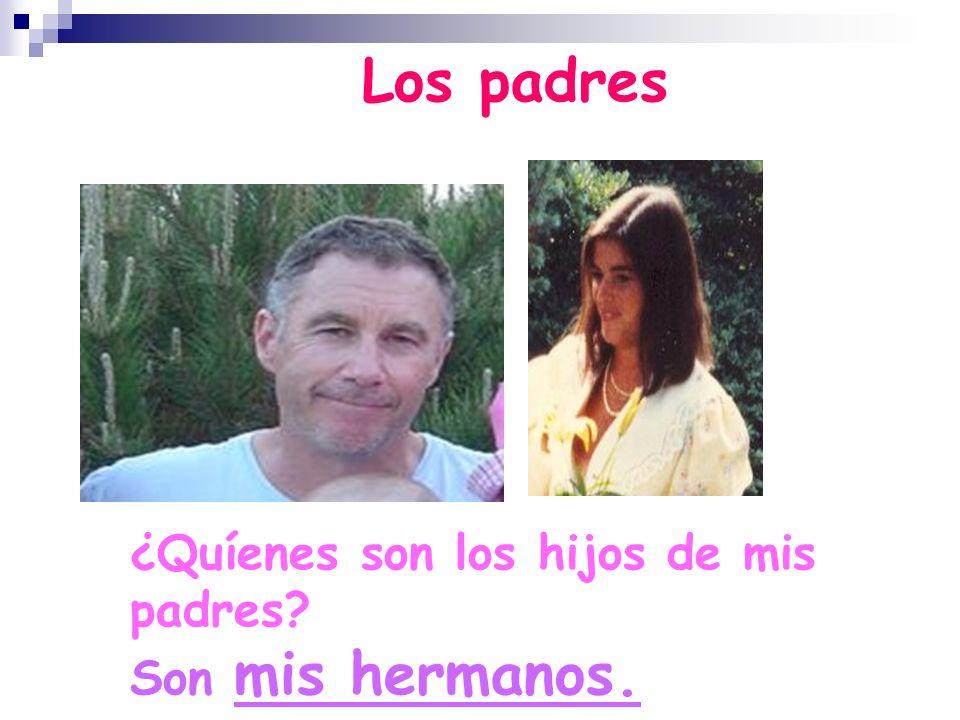 Los padres ¿Quíenes son los hijos de mis padres Son mis hermanos.