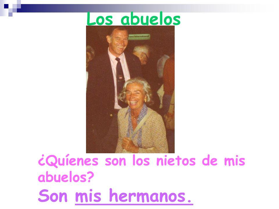 Los abuelos ¿Quíenes son los nietos de mis abuelos Son mis hermanos.