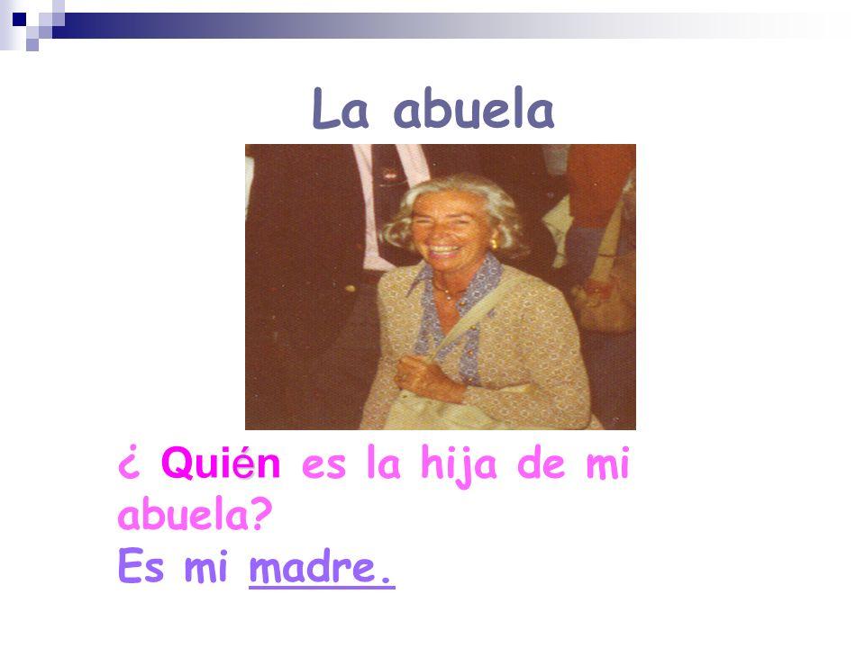 La abuela ¿ Quién es la hija de mi abuela Es mi madre.