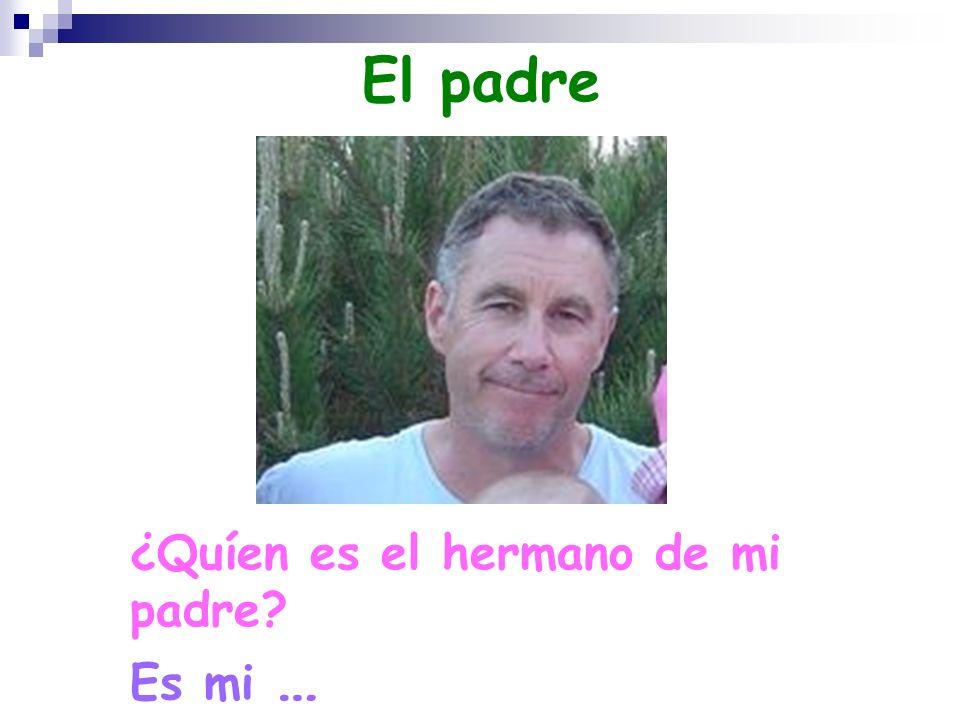El padre ¿Quíen es el hermano de mi padre Es mi …