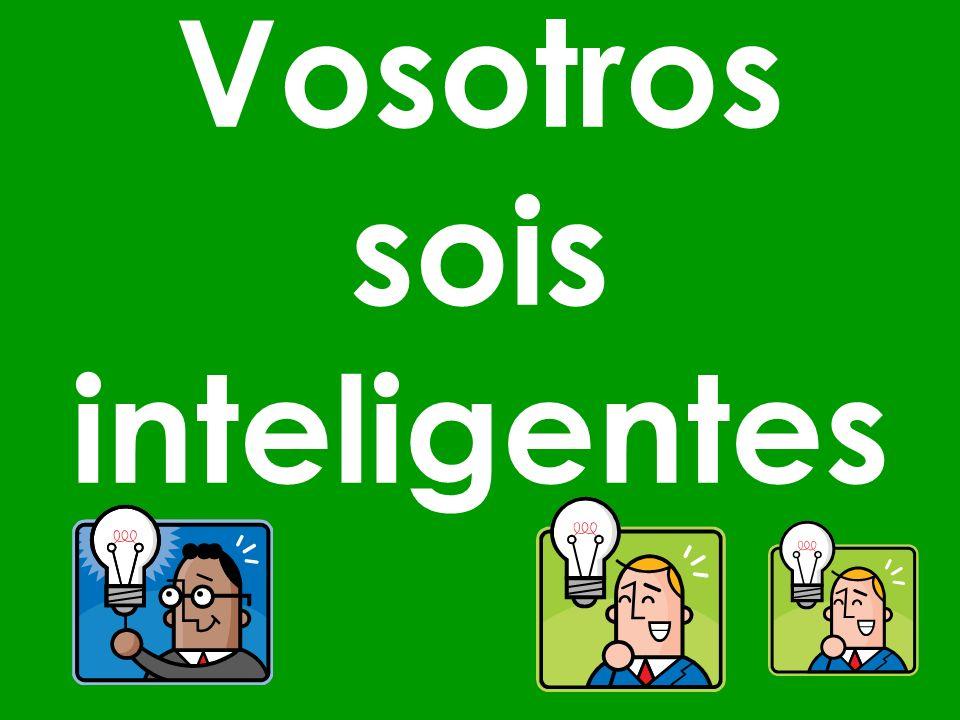Vosotros sois inteligentes