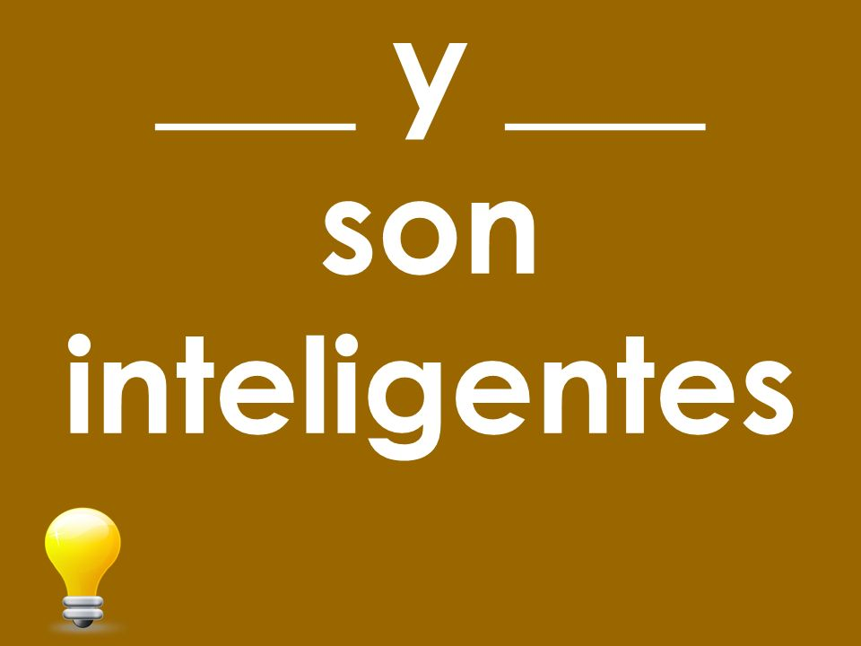 ___ y ___ son inteligentes
