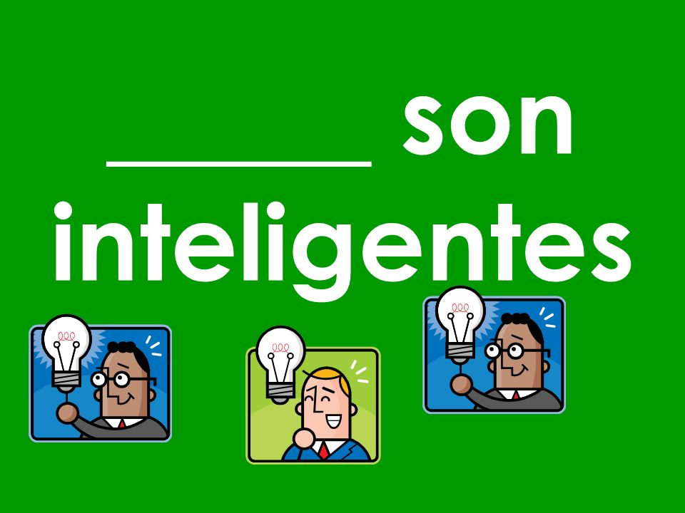 _____ son inteligentes