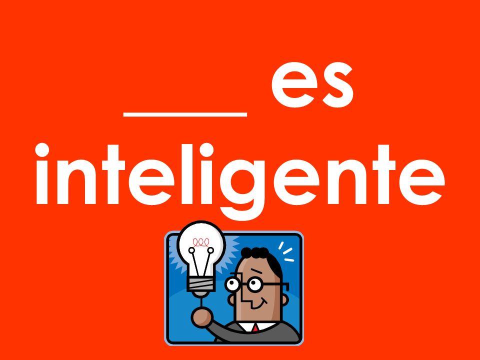 ___ es inteligente