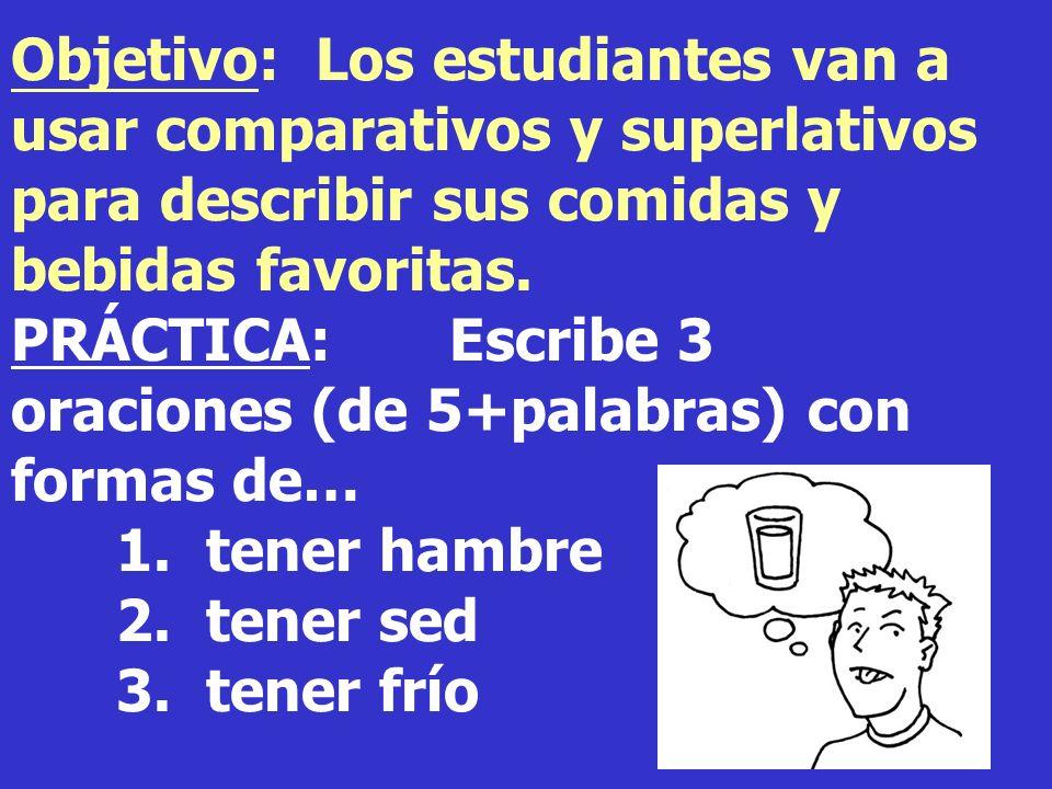Objetivo: Los estudiantes van a usar comparativos y superlativos para describir sus comidas y bebidas favoritas.