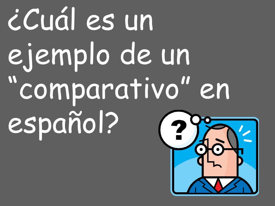¿Cuál es un ejemplo de un comparativo en español